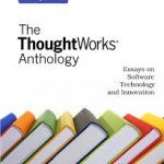 The ThoughtWorks Anthology: Essays on Software Technology and Innovation (Pragmatic Programmers, 2008)