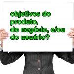 Lean Inception e os objetivos do produto, do negócio e dos usuários