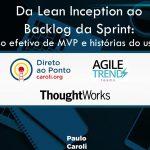 [slides] Da Lean Inception ao Backlog da Sprint: O uso efetivo de MVP e histórias do usuário